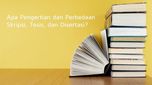 Apa Pengertian Dan Perbedaan Skripsi Tesis Dan Disertasi